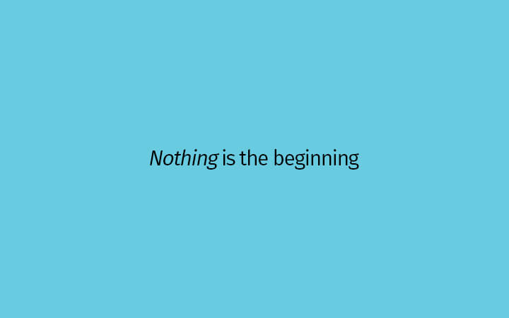 Nothing is the beginning